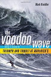 The Voodoo Wave: Inside a Season of Triumph and Tumult at Maverick's - Kreidler, Mark