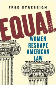 Equal: Women Reshape American Law - Fred Strebeigh
