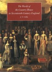The World of the Country House in Seventeenth-Century England - Cliffe, J. T.