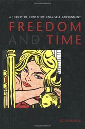 Freedom and Time: A Theory of Constitutional Self-Goveernment - Rubenfeld, Jed