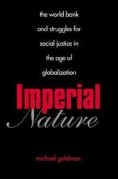 Imperial Nature: The World Bank and Struggles for Social Justice in the Age of Globalization - Goldman, Michael