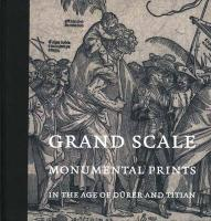 Grand Scale: Monumental Prints in the Age of Durer and Titian