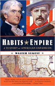 Habits of Empire: A History of American Expansion - Walter Nugent