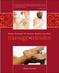 Massage in Minutes: Simple Techniques for Anyone, Anytime, Anywhere - Grace Wilson