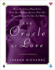 Oracle of Love: How to Use Ordinary Playing Cards to Answer Your Relationship Questions, Predict Your Romantic Future, and Find Your Soul Mate - LeeAnn Richards