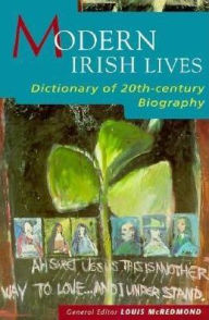 Modern Irish Lives: A Dictionary of Twentieth-Century Biography - Louis McRedmond