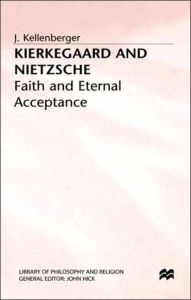 Kierkegaard and Nietzche: Faith and Eternal Acceptance - J. Kellenberger