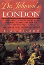 Dr. Johnson's London: Coffee-Houses and Climbing Boys, Medicine, Toothpaste and Gin, Poverty and Press-Gangs, Freakshows and Femal - Picard, Liza