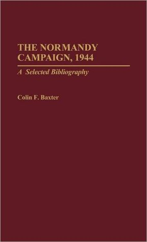 The Normandy Campaign, 1944: A Selected Bibliography - Colin F. Baxter, Myron J. Smith (Editor)