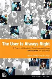 The User Is Always Right: A Practical Guide to Creating and Using Personas for the Web - Mulder, Steven / Yaar, Ziv