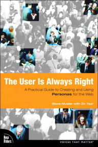 The User is Always Right: A Practical Guide to Creating and Using Personas for the Web - Steve Mulder