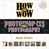 How to Wow: Photoshop CS3 for Photography [With CDROM] - Davis, Jack