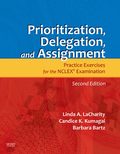Prioritization, Delegation, and Assignment: Practice Excercises for the NCLEX Exam - LaCharity, Linda A.; Kumagai, Candice K.; Bartz, Barbara