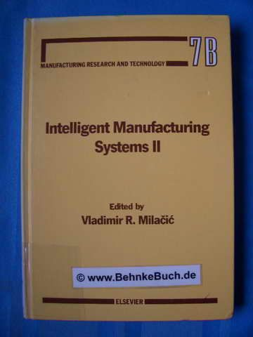 Intelligent manufacturing systems II. Chapters based on papers presented at the Second International Summer Seminar on Intelligent Manufacturing Systems : Dubrovnik, Yugoslavia, August 24-29, 1987. - Milacic, Vladimir R. [Hrsg.].