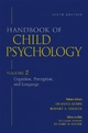 Handbook of Child Psychology, Volume 2, Cognition, Perception, and Language - William Damon; Richard M. Lerner; Deanna Kuhn; Robert S. Siegler