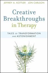 Creative Breakthroughs in Therapy: Tales of Transformation and Astonishment - Kottler, Jeffrey A. / Carlson, Jon, Psy.D.