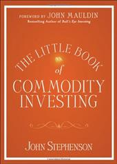The Little Book of Commodity Investing - Stephenson, John R.