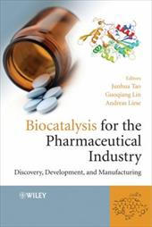 Biocatalysis for the Pharmaceutical Industry: Discovery, Development, and Manufacturing - Tao, Junhua / Lin, Guo-Qiang / Liese, Andreas