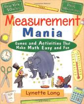 Measurement Mania: Games and Activities That Make Math Easy and Fun - Long, Lynette / Long, PH.D. Nicholas