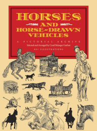 Horses and Horse-Drawn Vehicles; A Pictorial Archive - Carol Belanger Grafton