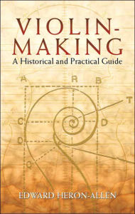 Violin-Making: A Historical and Practical Guide - Edward Heron-Allen