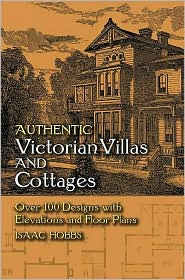 Authentic Victorian Villas and Cottages: Over 100 Designs with Elevations and Floor Plans - Isaac Hobbs