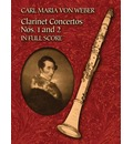 Clarinet Concertos Nos. 1 and 2 in Full Score - Carl Maria von Weber