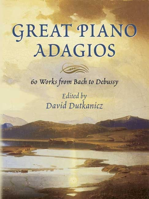 Great Piano Adagios - 60 Works from Bach to Debussy - David Dutkanicz