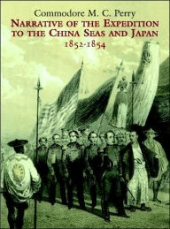 Narrative of the Expedition to the China Seas and Japan, 1852-1854 - Commodore M. C. Perry