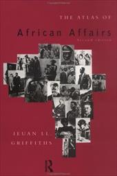 The Atlas of African Affairs - Griffiths, Ieuan L.