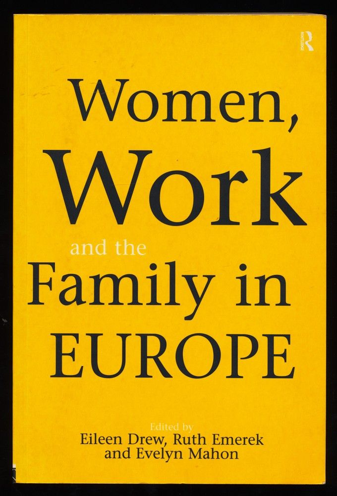 Women, Work and the Family in Europe. - Drew, Eileen, Ruth Emerek and Evelyn Mahon
