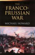 Franco-Prussian War: The German Invasion of France 1870-1871, Revised Edition