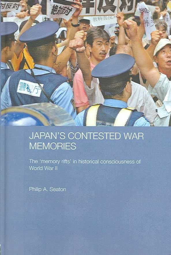 Japan's Contested War Memories - Philip A. Seaton