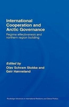 International Cooperation and Arctic Governance: Regime Effectiveness and Norther Region Building - Herausgeber: Stokke, Olav Schram Honneland, Geir