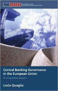 Central Banking Governance in the European Union: A Comparative Analysis - Lucia Quaglia