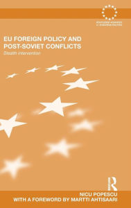 EU Foreign Policy and Post-Soviet Conflicts: Stealth Intervention - Nicu Popescu