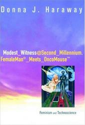 Modest_witness@second_millennium.Femaleman_meets_oncomouse: Feminism and Technoscience - Haraway, Donna Jeanne