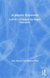 Academic Keywords: A Devil's Dictionary for Higher Education - Nelson, Cary / Watt, Stephen