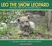 Leo the Snow Leopard: The True Story of an Amazing Rescue - Hatkoff, Juliana / Hatkoff, Isabella / Hatkoff, Craig