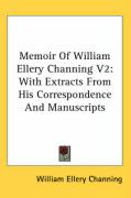 Memoir of William Ellery Channing V2: With Extracts from His Correspondence and Manuscripts