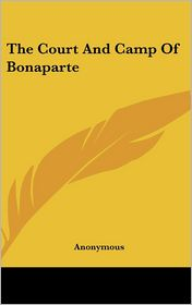 The Court and Camp of Bonaparte - Anonymous