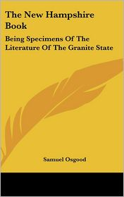 New Hampshire Book: Being Specimens of the Literature of the Granite State - Samuel Osgood