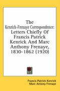 The Kenrick-Frenaye Correspondence: Letters Chiefly of Francis Patrick Kenrick and Marc Anthony Frenaye, 1830-1862 (1920)