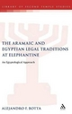 Aramaic and Egyptian Legal Traditions at Elephantine - Alejandro F. Botta