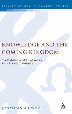 Knowledge and the Coming Kingdom: The Didache's Meal Ritual and Its Place in Early Christianity - Schwiebert, Jonathan