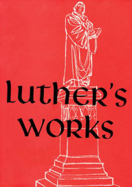 Luther's Works: Lectures on Galatians (Chapters 1 - 4) - Martin Luther