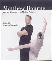 Matthew Bourne and His Adventures in Motion Pictures - MacAuley, Alastair / Bourne, Matthew