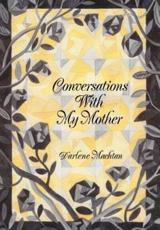 Conversations with My Mother - Darlene Machtan