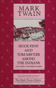 Huck Finn and Tom Sawyer among the Indians: And Other Unfinished Stories - Mark Twain