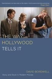 The Way Hollywood Tells It: Story and Style in Modern Movies - Bordwell, David